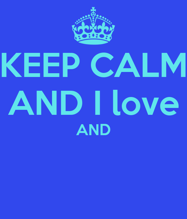 KEEP CALM AND I love AND