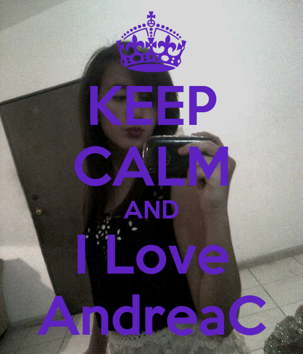 KEEP CALM AND I Love AndreaC
