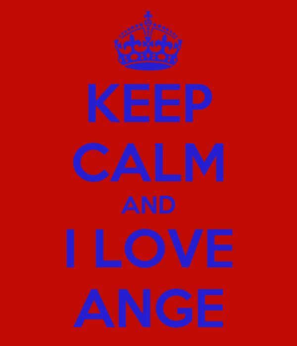 KEEP CALM AND I LOVE ANGE