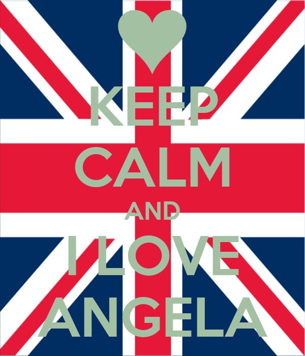 KEEP CALM AND I LOVE ANGELA