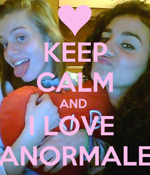 KEEP CALM AND  I LOVE  ANORMALE