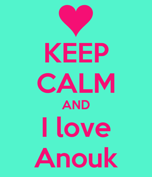 KEEP CALM AND I love Anouk