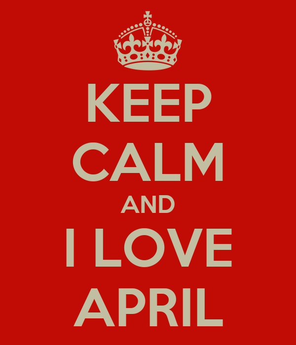KEEP CALM AND I LOVE APRIL