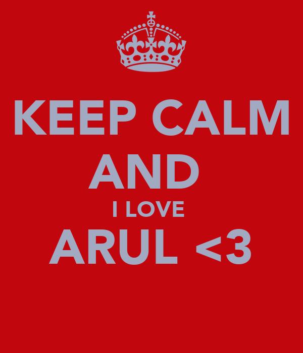 KEEP CALM AND  I LOVE  ARUL <3