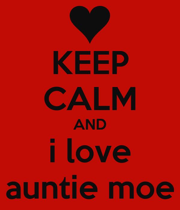 KEEP CALM AND i love auntie moe