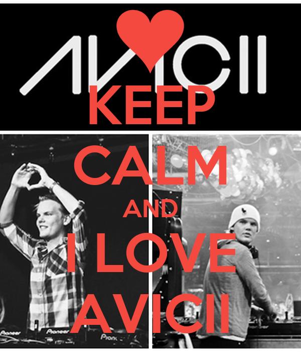 KEEP CALM AND I LOVE AVICII