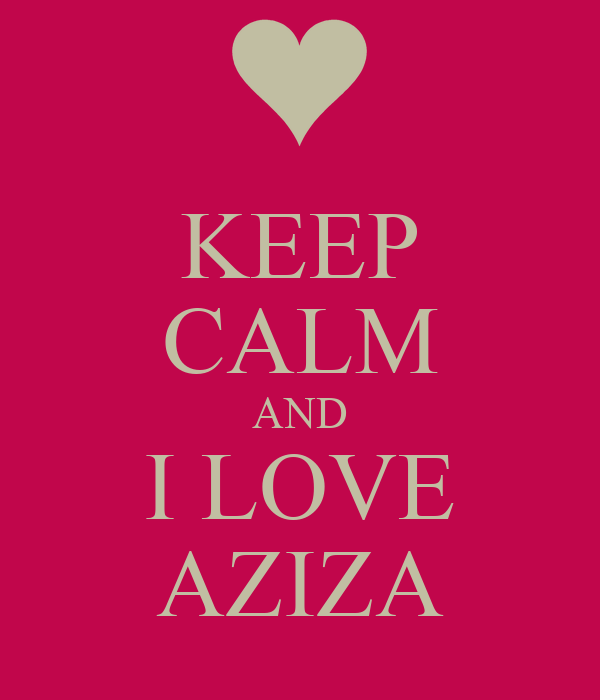 KEEP CALM AND I LOVE AZIZA