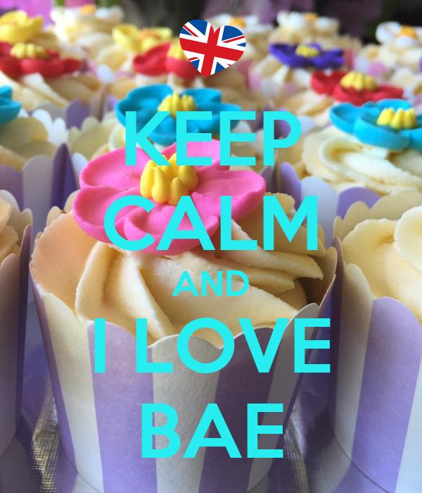 KEEP CALM AND I LOVE BAE