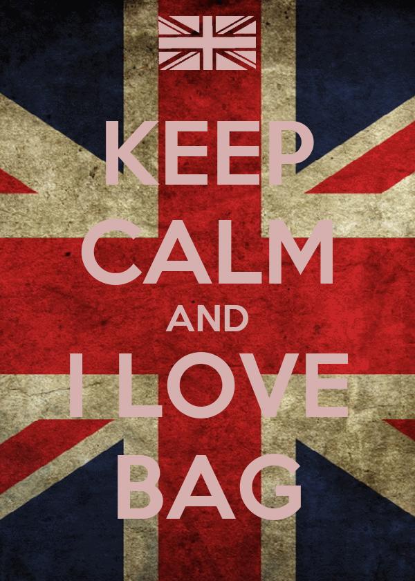 KEEP CALM AND I LOVE BAG