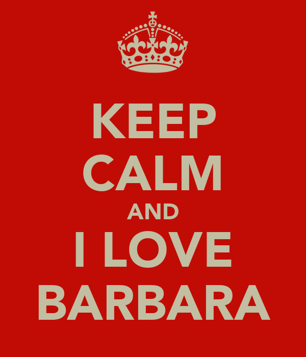 KEEP CALM AND I LOVE BARBARA