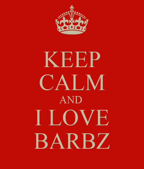 KEEP CALM AND  I LOVE BARBZ
