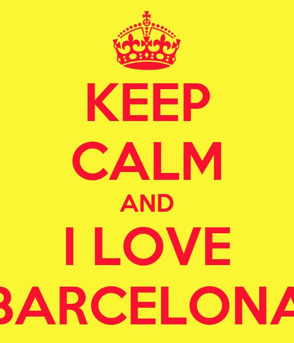 KEEP CALM AND I LOVE BARCELONA