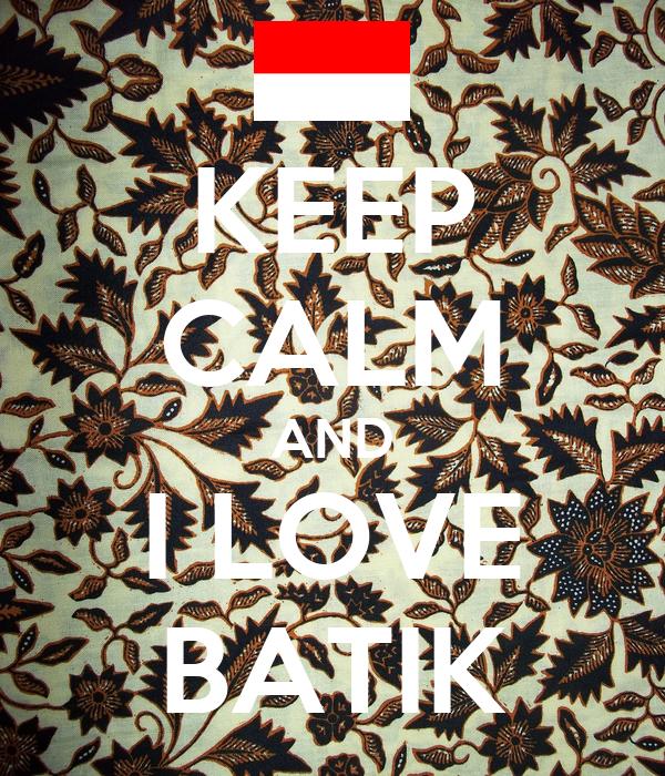 KEEP CALM AND I LOVE BATIK