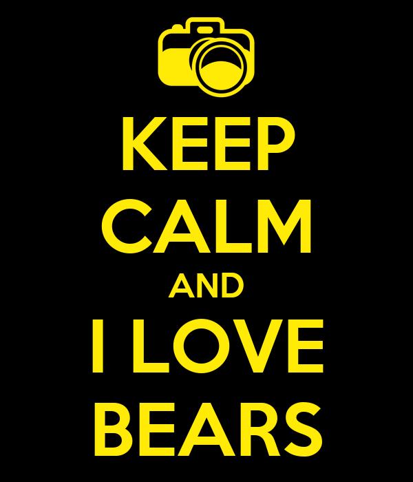 KEEP CALM AND I LOVE BEARS