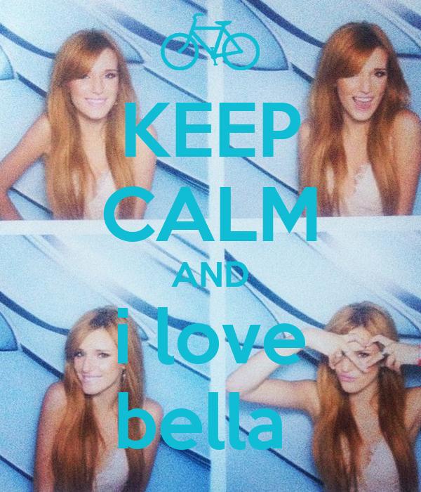 KEEP CALM AND i love bella