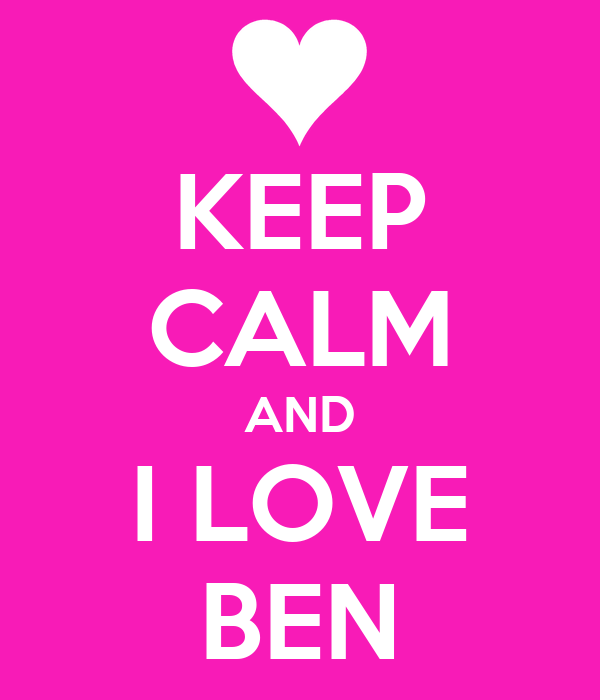KEEP CALM AND I LOVE BEN