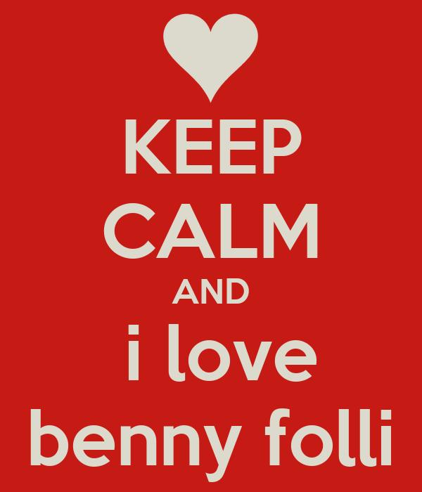 KEEP CALM AND  i love benny folli