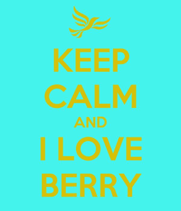 KEEP CALM AND I LOVE BERRY