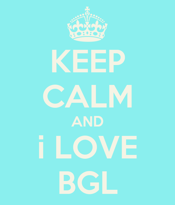 KEEP CALM AND i LOVE BGL