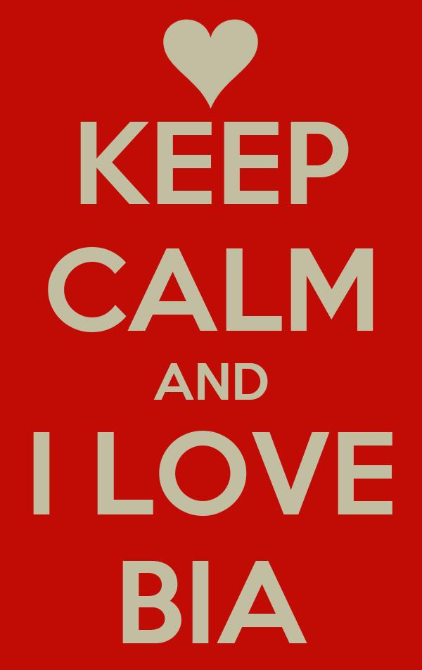 KEEP CALM AND I LOVE BIA