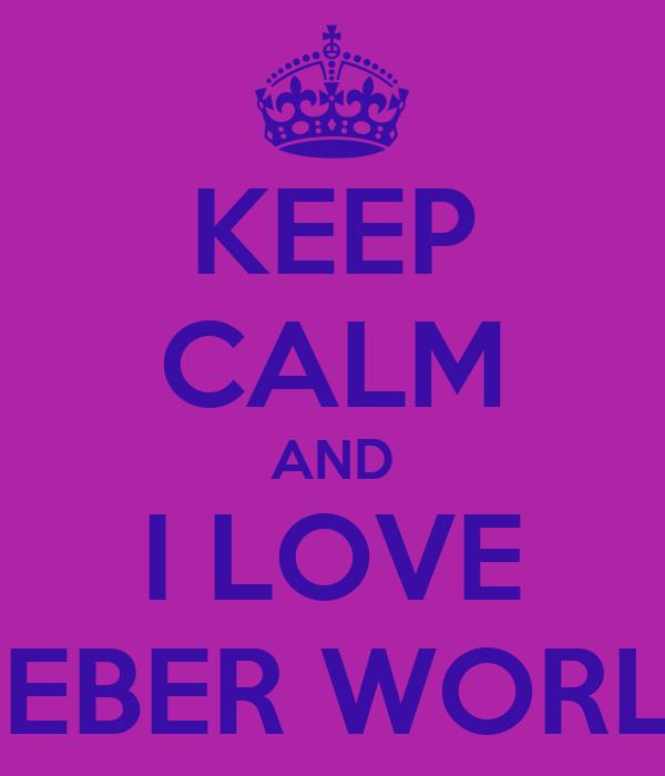 KEEP CALM AND I LOVE BIEBER WORLD