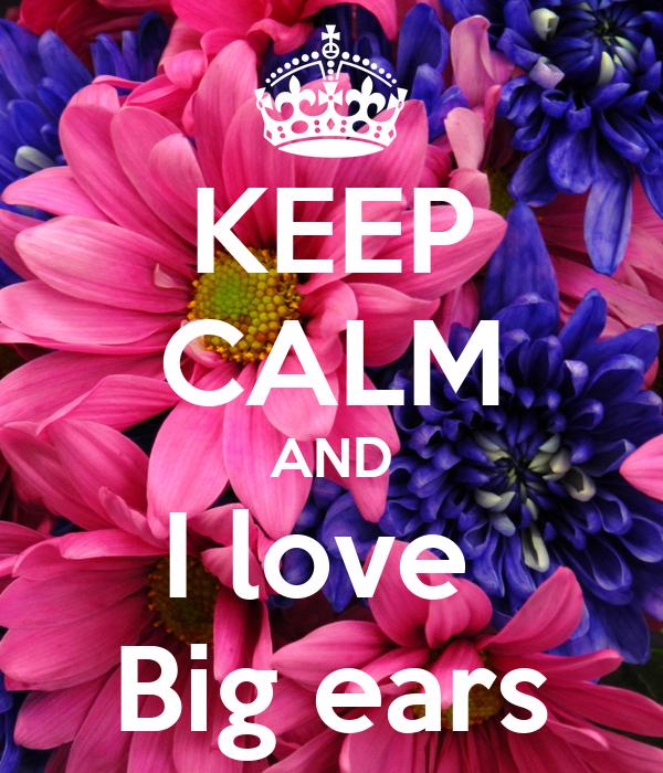 KEEP CALM AND I love  Big ears