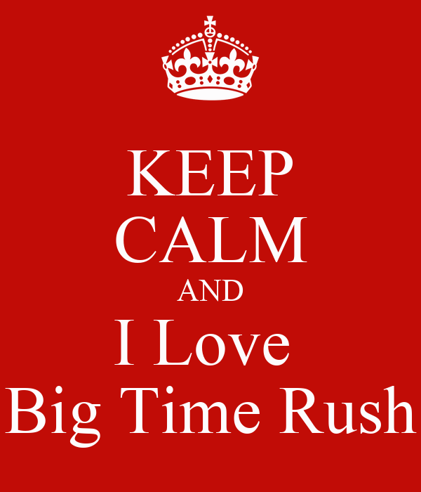 KEEP CALM AND I Love  Big Time Rush