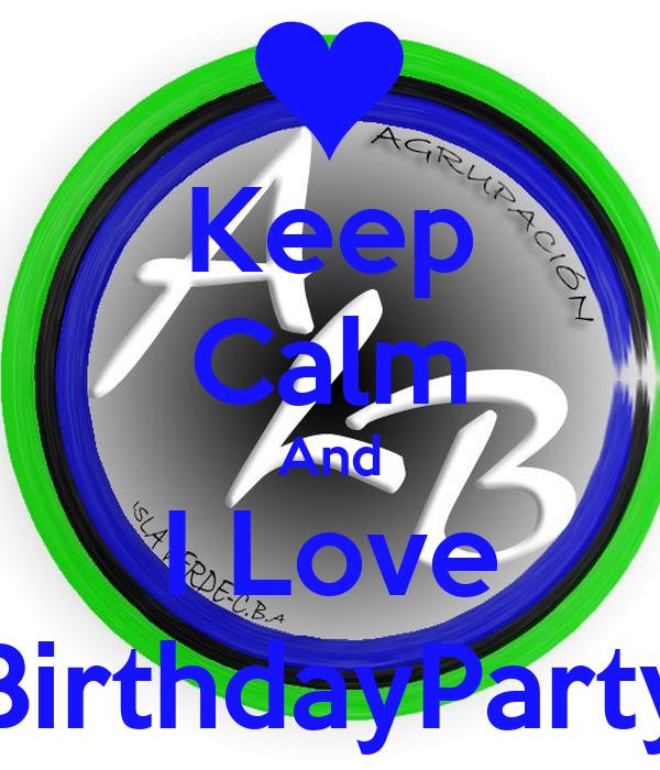 Keep Calm And I Love BirthdayParty