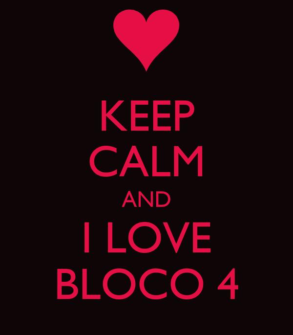 KEEP CALM AND I LOVE BLOCO 4