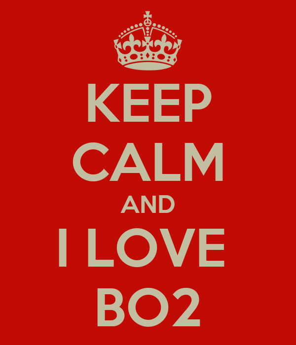 KEEP CALM AND I LOVE  BO2