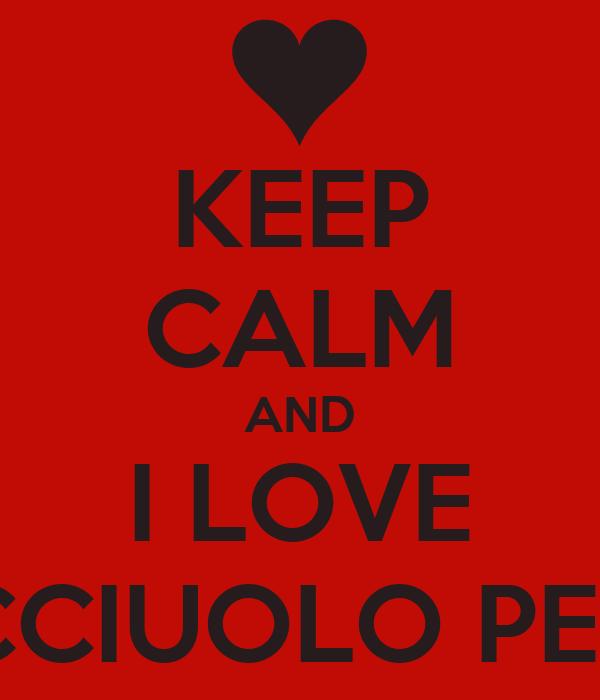 KEEP CALM AND I LOVE BOCCIUOLO PERVY