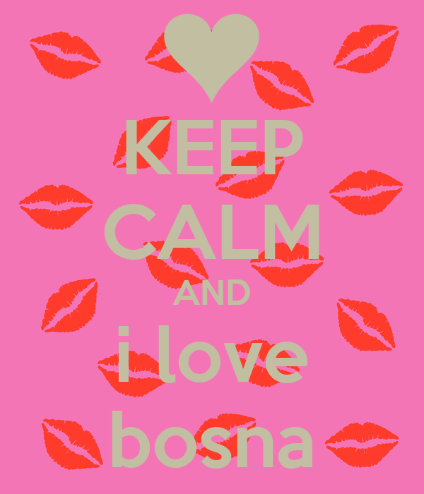 KEEP CALM AND i love bosna
