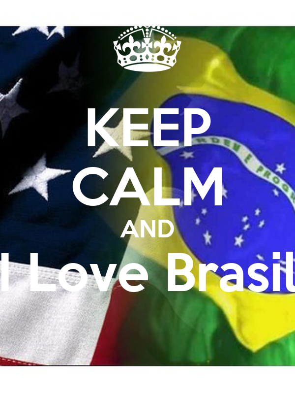 KEEP CALM AND I Love Brasil