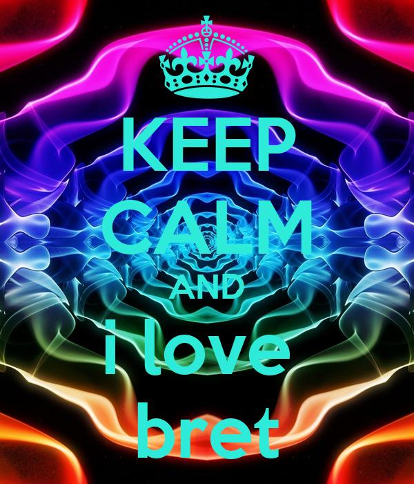 KEEP CALM AND i love  bret