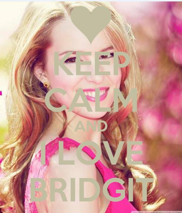 KEEP CALM AND I LOVE BRIDGIT