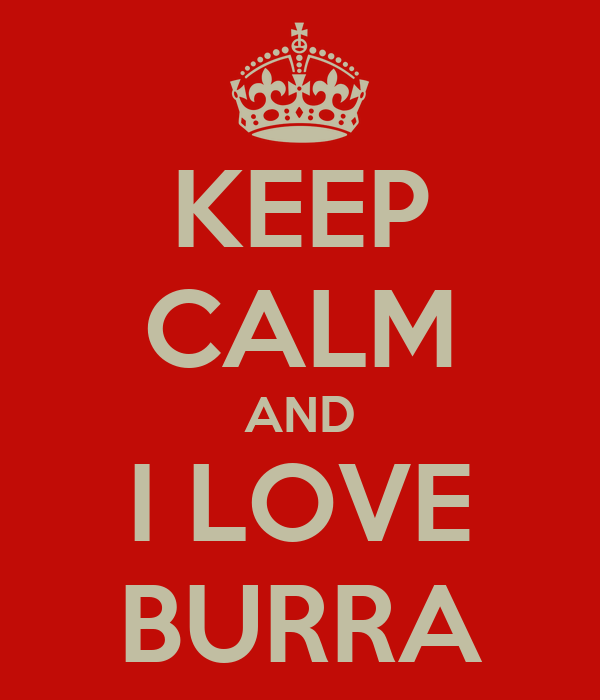 KEEP CALM AND I LOVE BURRA