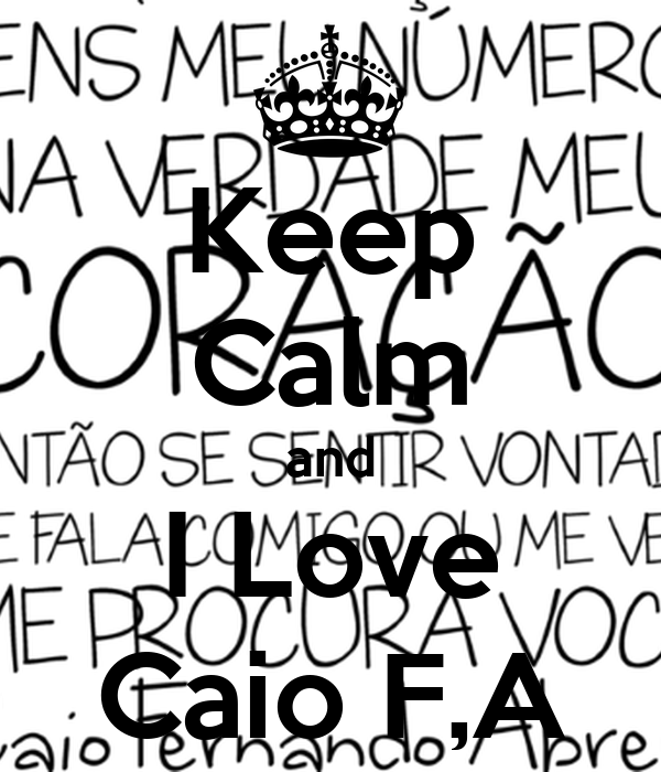Keep Calm and I Love Caio F,A