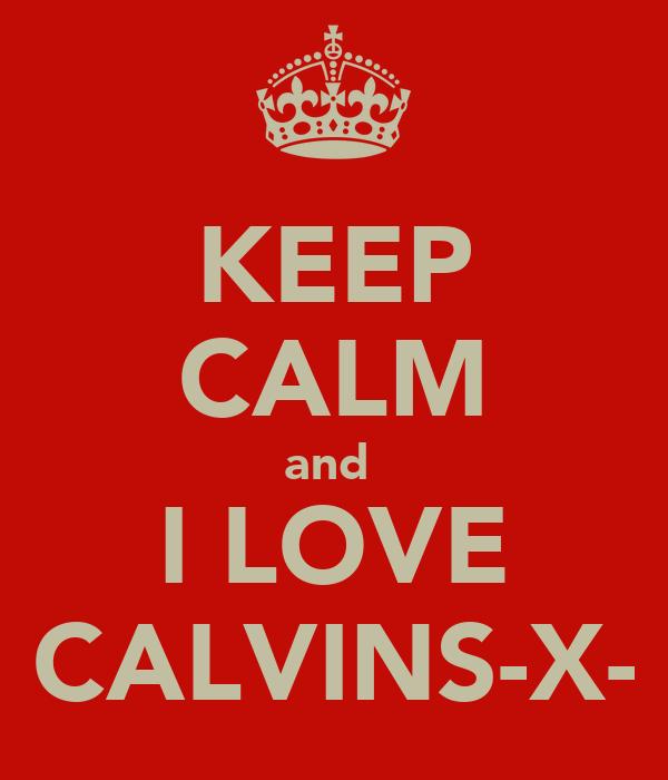 KEEP CALM and  I LOVE CALVINS-X-