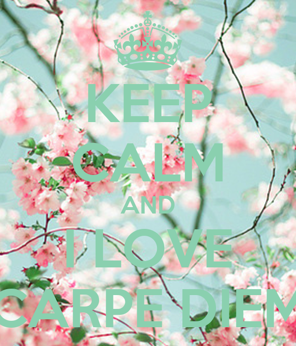 KEEP CALM AND I LOVE CARPE DIEM