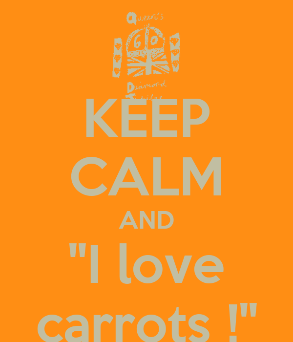 "KEEP CALM AND ""I love carrots !"""