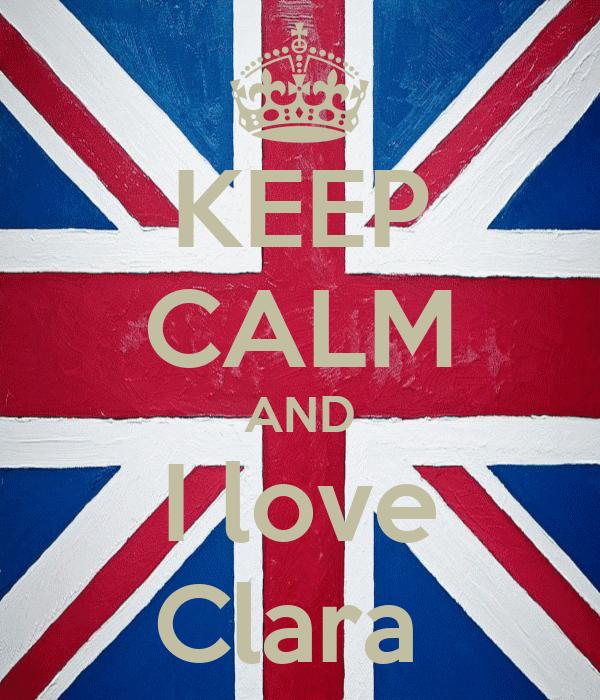 KEEP CALM AND I love Clara