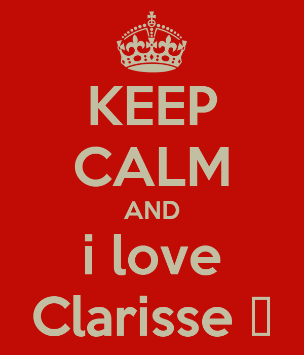KEEP CALM AND i love Clarisse ♥