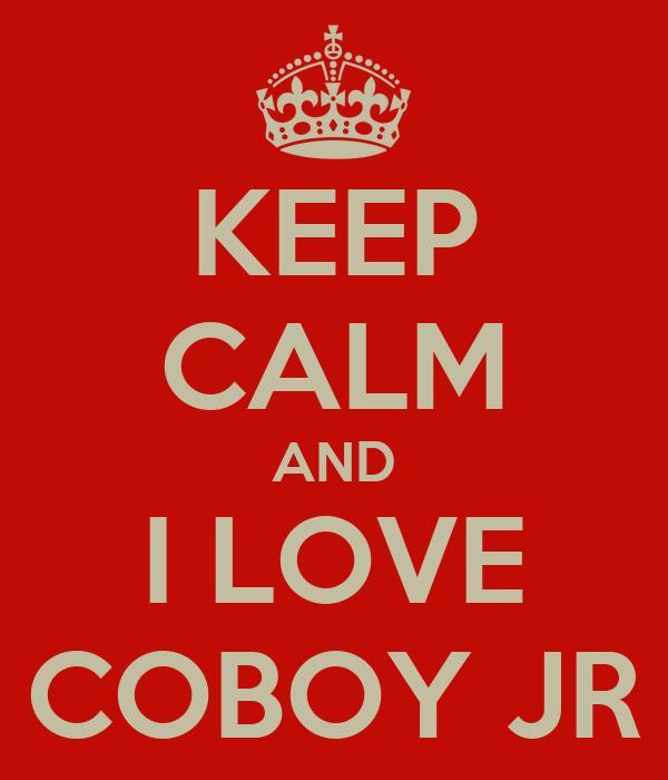 KEEP CALM AND I LOVE COBOY JR