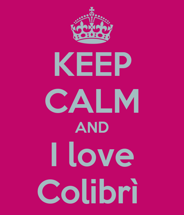 KEEP CALM AND I love Colibrì