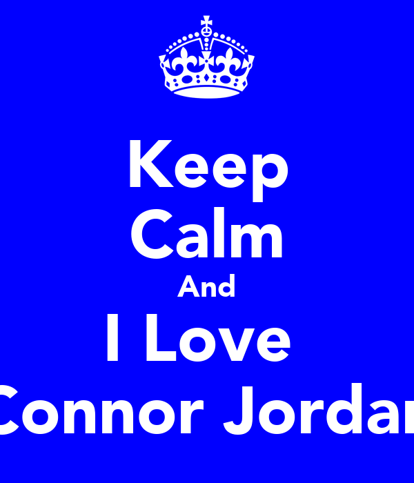 Keep Calm And I Love  Connor Jordan