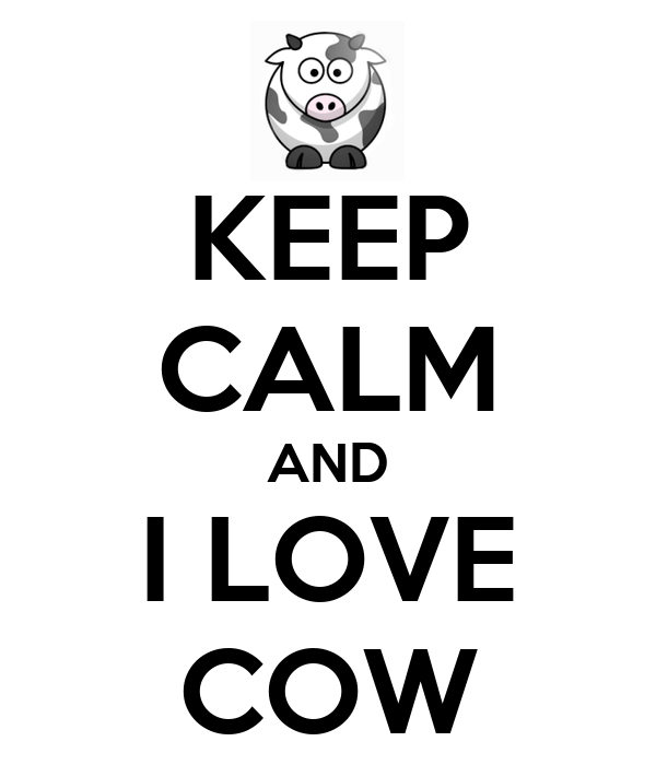 KEEP CALM AND I LOVE COW