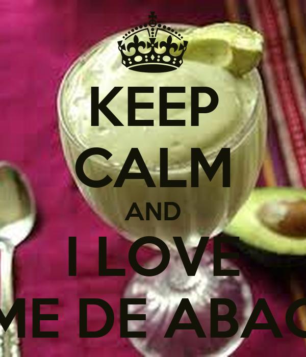 KEEP CALM AND I LOVE CREME DE ABACATE