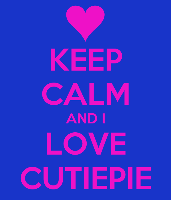 KEEP CALM AND I LOVE CUTIEPIE