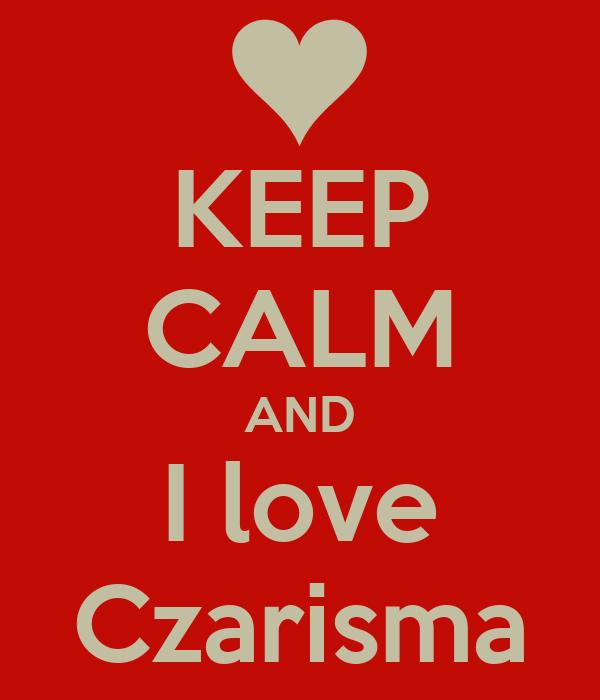 KEEP CALM AND I love Czarisma