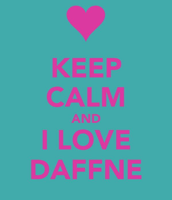 KEEP CALM AND I LOVE DAFFNE